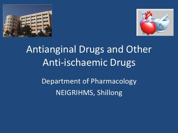 Antianginal Drugs and Other   Anti-ischaemic Drugs   Department of Pharmacology      NEIGRIHMS, Shillong