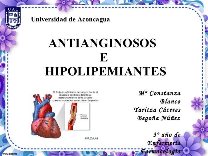 ANTIANGINOSOS  E  HIPOLIPEMIANTES Universidad de Aconcagua Mº Constanza Blanco Yaritza Cáceres Begoña Núñez 3º año de Enfe...