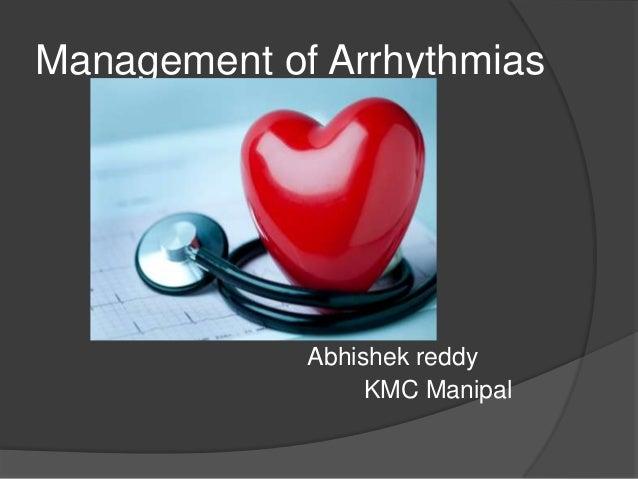 Management of Arrhythmias Abhishek reddy KMC Manipal