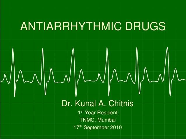 ANTIARRHYTHMIC DRUGSDr. Kunal A. Chitnis1st Year ResidentTNMC, Mumbai17th September 2010