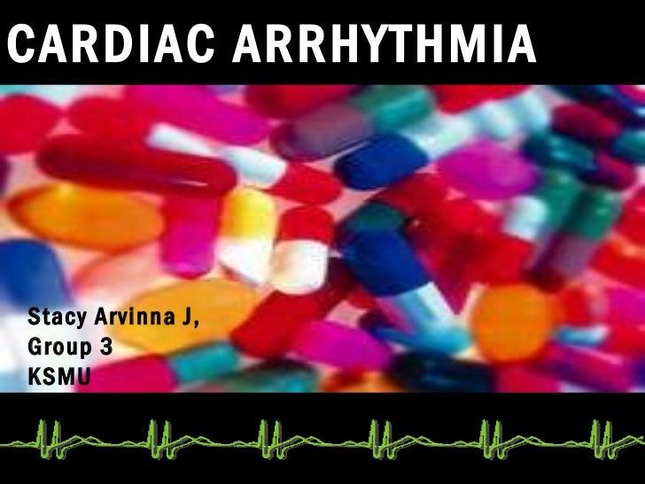 CARDIAC ARRHYTHMIAStacy Arvinna J,Group 3KSMU