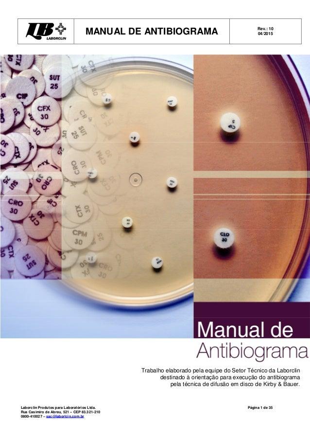MANUAL DE ANTIBIOGRAMA Rev.: 10 04/2015 Laborclin Produtos para Laboratórios Ltda. Rua Casimiro de Abreu, 521 – CEP 83.321...