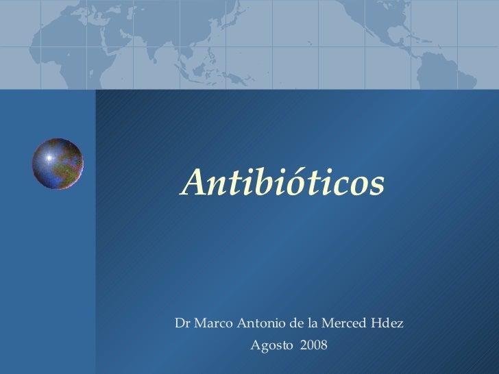 Antibióticos Dr Marco Antonio de la Merced Hdez Agosto  200 8