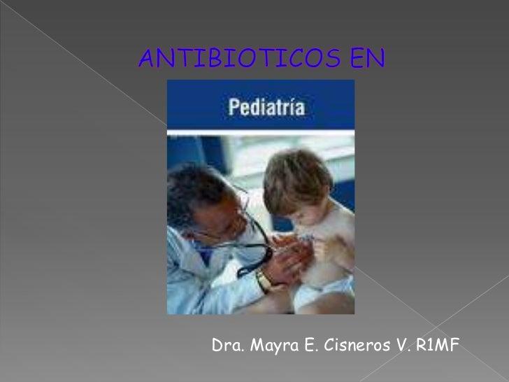 ANTIBIOTICOS EN<br />Dra. Mayra E. Cisneros V. R1MF<br />