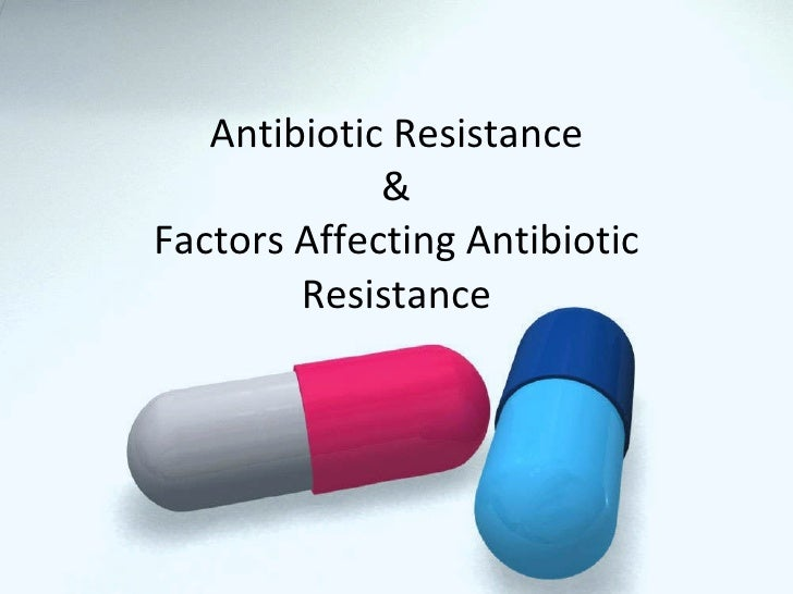 Antibiotic Resistance & Factors Affecting Antibiotic Resistance