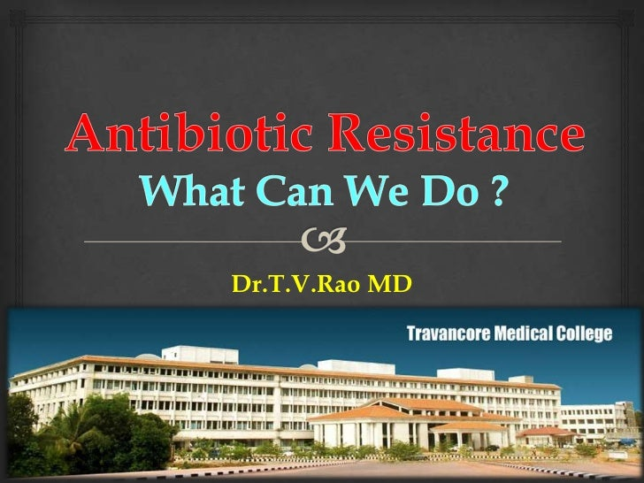 Antibiotic resistance What can we do ?