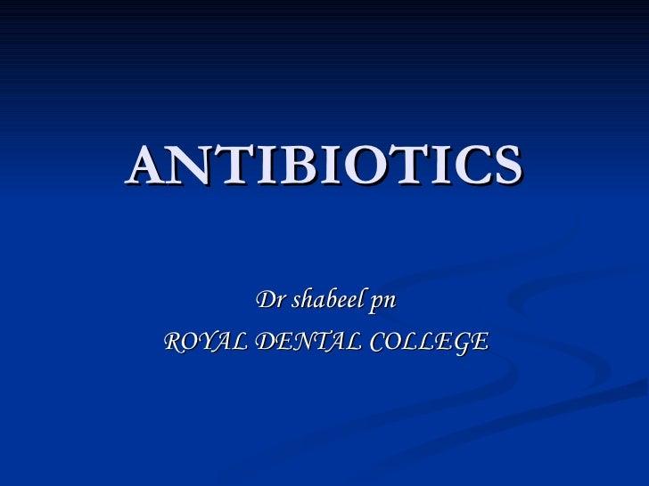 ANTIBIOTICS Dr shabeel pn ROYAL DENTAL COLLEGE