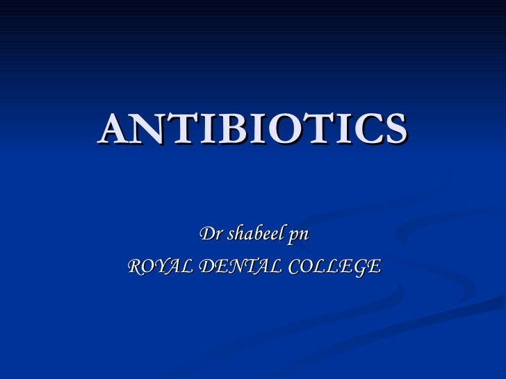 ANTIBIOTICS Dr shabeel pn ROYAL DENTAL COLLEGE