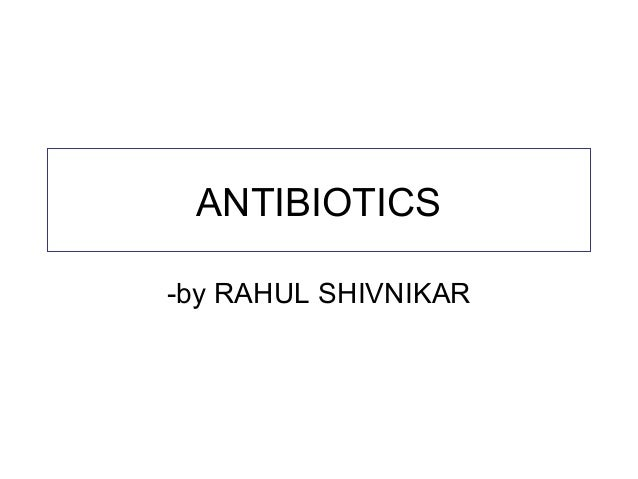ANTIBIOTICS -by RAHUL SHIVNIKAR