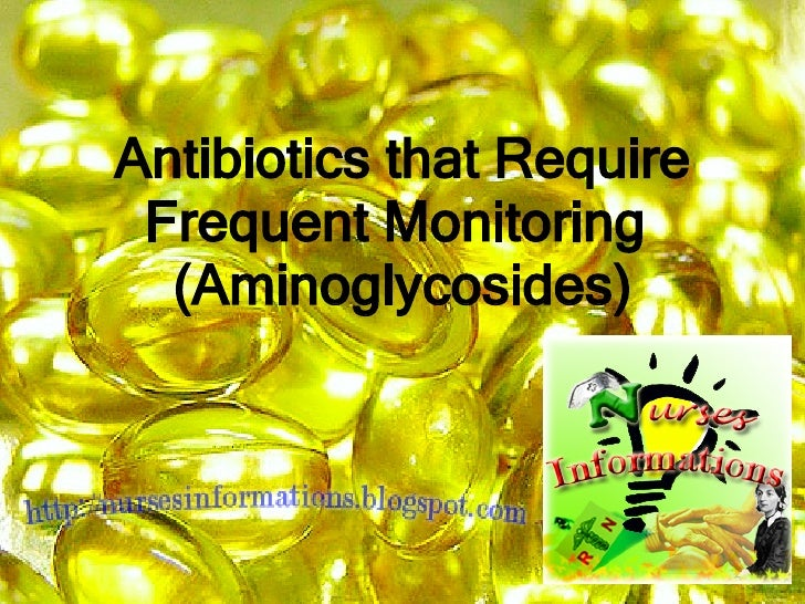 Antibiotics that Require Frequent Monitoring  (Aminoglycosides)