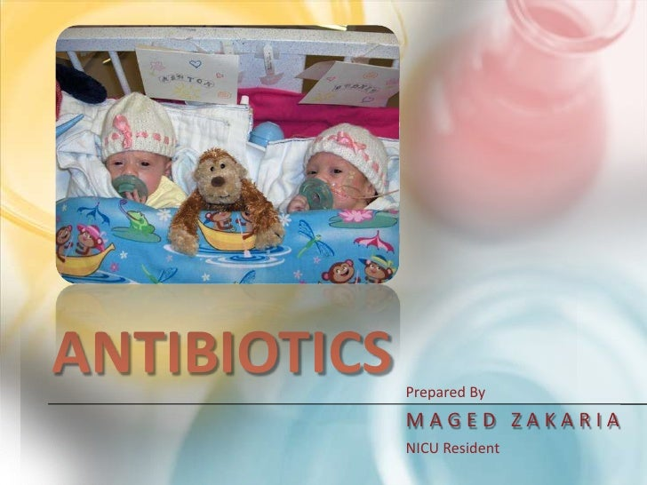 Antibiotics<br />Prepared By<br />MAGED ZAKARIA<br />NICU Resident<br />