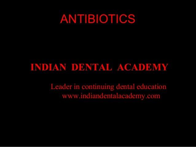 ANTIBIOTICS  INDIAN DENTAL ACADEMY Leader in continuing dental education www.indiandentalacademy.com  www.indiandentalacad...