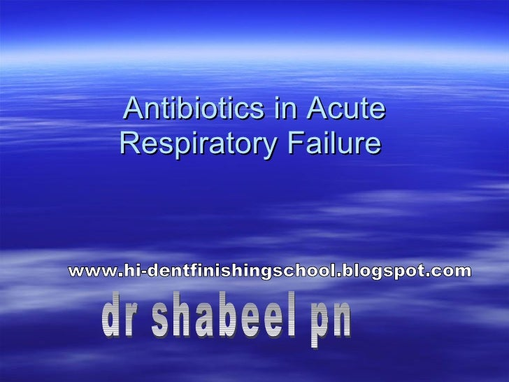 Antibiotics in Acute Respiratory Failure   dr shabeel pn www.hi-dentfinishingschool.blogspot.com