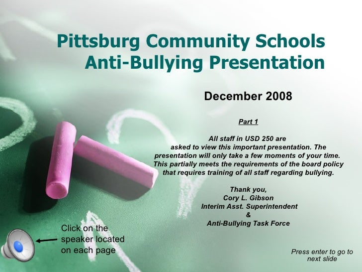Pittsburg Community Schools Anti-Bullying Presentation December 2008 Part 1 All staff in USD 250 are  asked to view this i...
