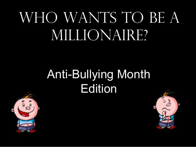Antibullying: Who Wants To Be A Millionaire?