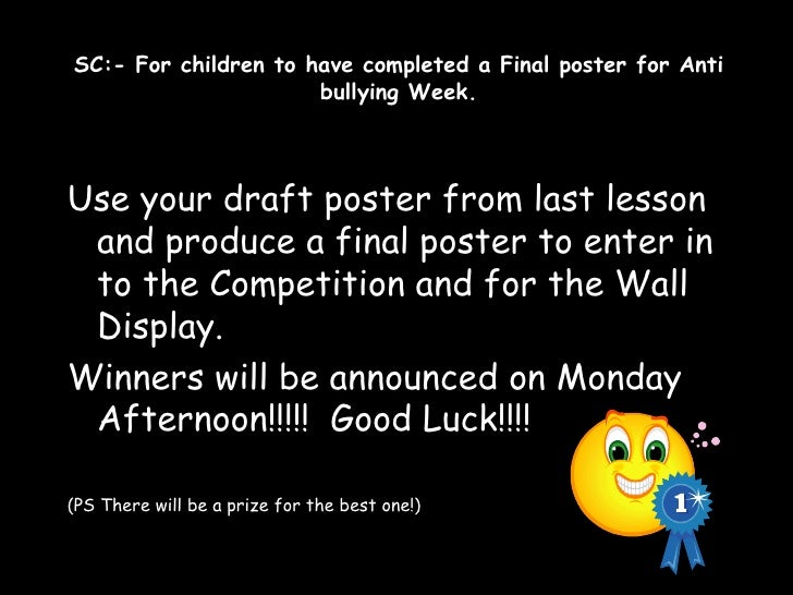 SC:- For children to have completed a Final poster for Anti bullying Week. <ul><li>Use your draft poster from last lesson ...