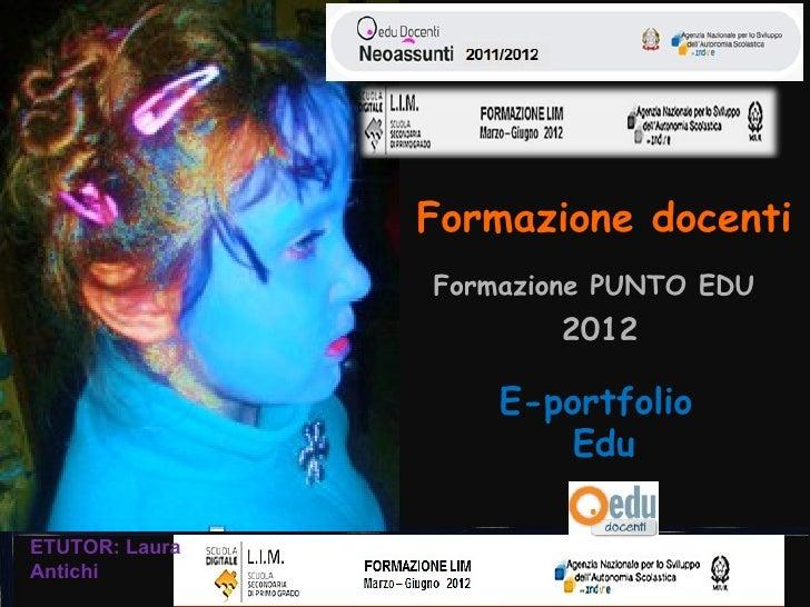 Formazione docenti                Formazione PUNTO EDU                       2012                    E-portfolio          ...