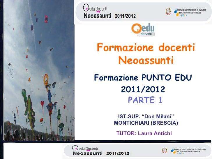 """Formazione docenti    NeoassuntiFormazione PUNTO EDU      2011/2012        PARTE 1     IST.SUP. """"Don Milani""""    MONTICHIAR..."""
