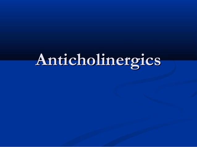 Anticholinergics (VK)