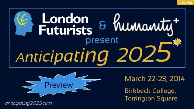 #LonFut  &  Anticipati Preview anticipating2025.com  present  ng 2025 March 22-23, 2014 Birkbeck College, Torrington Squar...