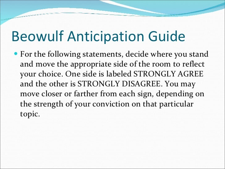 Beowulf Anticipation Guide <ul><li>For the following statements, decide where you stand and move the appropriate side of t...