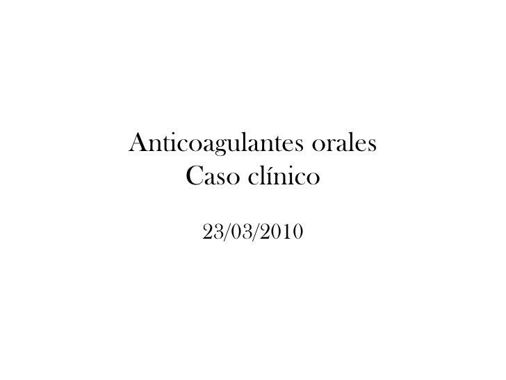 Anticoagulantes orales      Caso clínico       23/03/2010