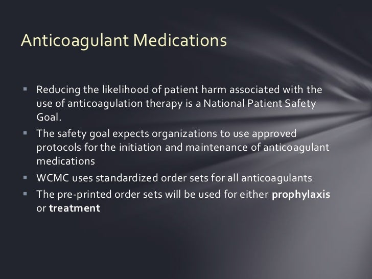 Anticoagulant Medications Reducing the likelihood of patient harm associated with the  use of anticoagulation therapy is ...