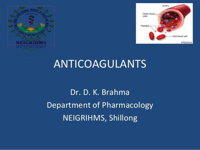 ANTICOAGULANTS Dr. D. K. Brahma Department of Pharmacology NEIGRIHMS, Shillong