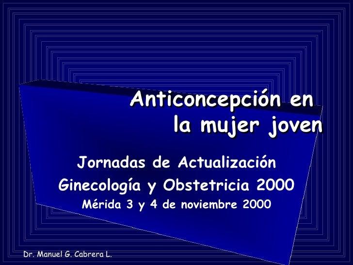 Anticoncepción en                                la mujer joven            Jornadas de Actualización          Ginecología ...