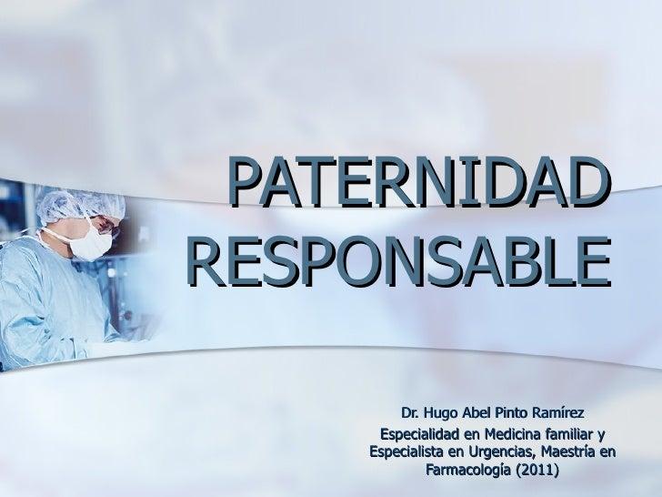 PATERNIDADRESPONSABLE        Dr. Hugo Abel Pinto Ramírez     Especialidad en Medicina familiar y    Especialista en Urgenc...