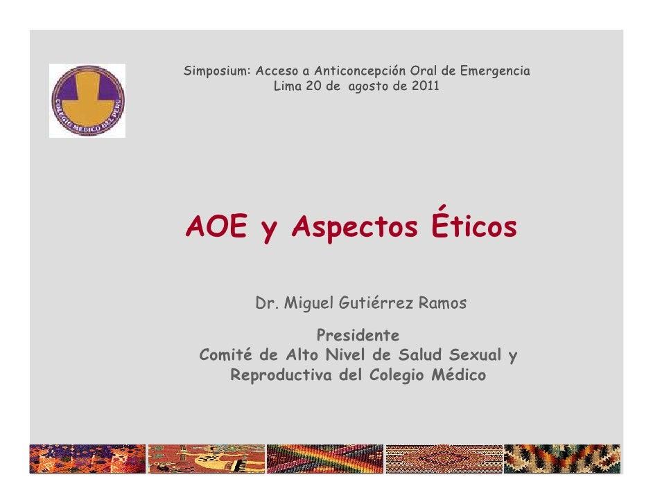 Simposium:Simposium: Acceso a Anticoncepción Oral de Emergencia             Lima 20 de agosto de 2011AOE y Aspectos Éticos...