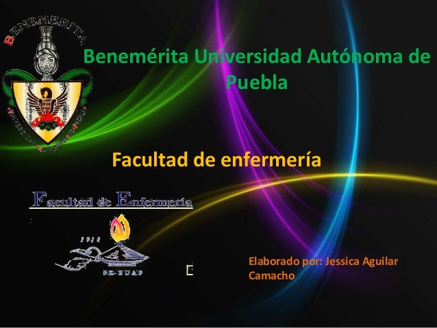 Benemérita Universidad Autónoma dePueblaFacultad de enfermeríaElaborado por: Jessica AguilarCamacho