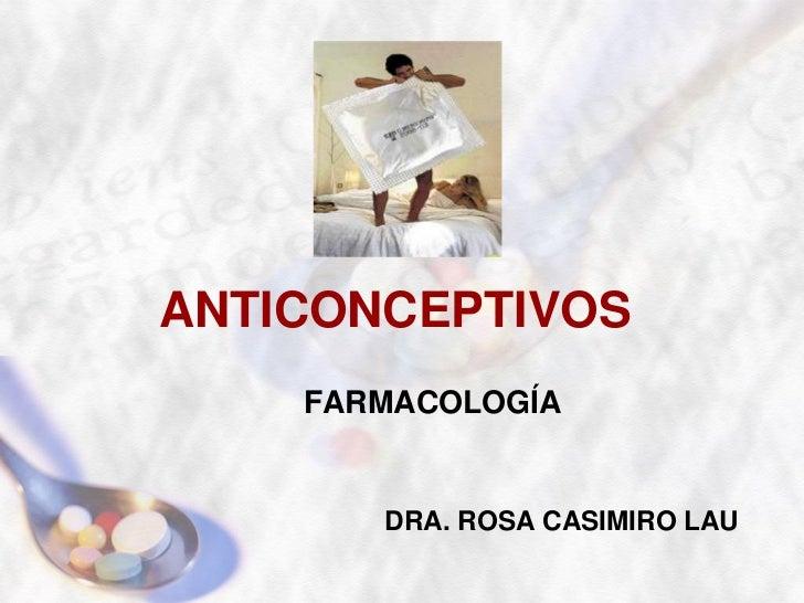 ANTICONCEPTIVOS    FARMACOLOGÍA       DRA. ROSA CASIMIRO LAU