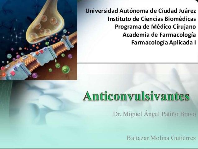 Dr. Miguel Ángel Patiño Bravo Baltazar Molina Gutiérrez Universidad Autónoma de Ciudad Juárez Instituto de Ciencias Bioméd...