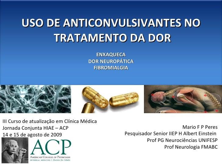 Anticonvulsivantes no tratamento da dor, enxaqueca, dor de cabeca, fibromialgia