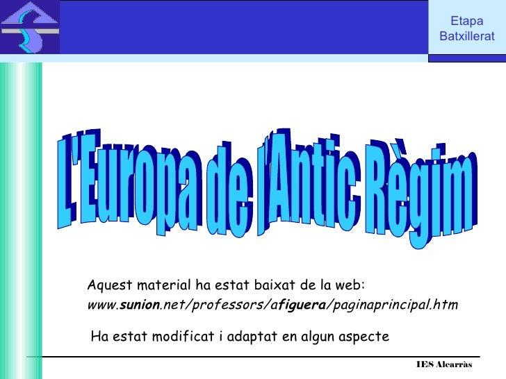 IES Alcarràs IES Alcarràs L'Europa de l'Antic Règim www. sunion .net/professors/a figuera /paginaprincipal.htm   Aquest ma...