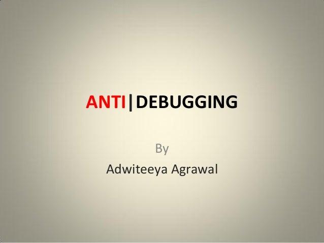 ANTI|DEBUGGING By Adwiteeya Agrawal