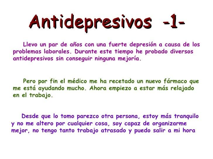 Antidepresivos  -1- Llevo un par de años con una fuerte depresión a causa de los problemas laborales. Durante este tiempo ...