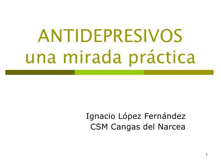 ANTIDEPRESIVOSuna mirada práctica      Ignacio López Fernández       CSM Cangas del Narcea                                1