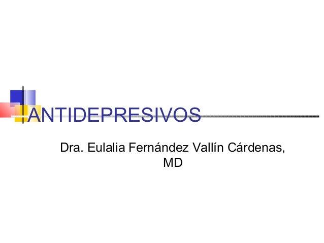 ANTIDEPRESIVOS  Dra. Eulalia Fernández Vallín Cárdenas,                    MD