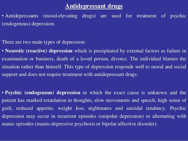 Antidepressant drugs • Antidepressants (mood-elevating drugs) are used for treatment of psychic (endogenous) depression. T...
