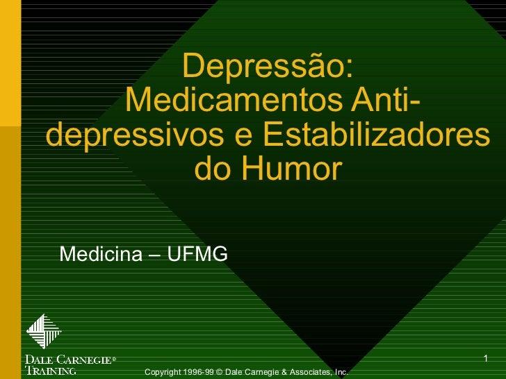 Depressão:  Medicamentos Anti-depressivos e Estabilizadores do Humor Medicina – UFMG Copyright 1996-99 © Dale Carnegie & A...
