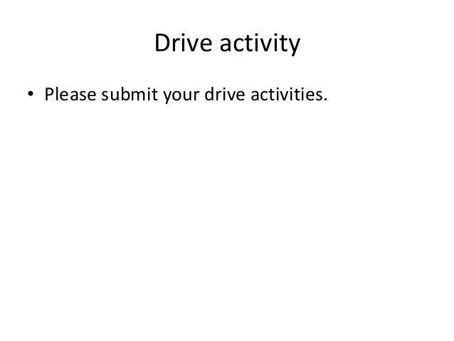 Drive activity • Please submit your drive activities.