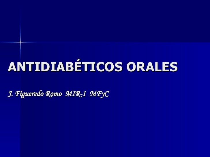 ANTIDIABÉTICOS ORALES J. Figueredo Romo  MIR-1  MFyC