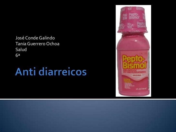 Anti diarreicos<br />José Conde Galindo<br />Tania Guerrero Ochoa<br />Salud<br />6ª <br />