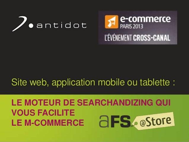 ©l Antidot™ 2011 1 Site web, application mobile ou tablette : LE MOTEUR DE SEARCHANDIZING QUI VOUS FACILITE LE M-COMMERCE