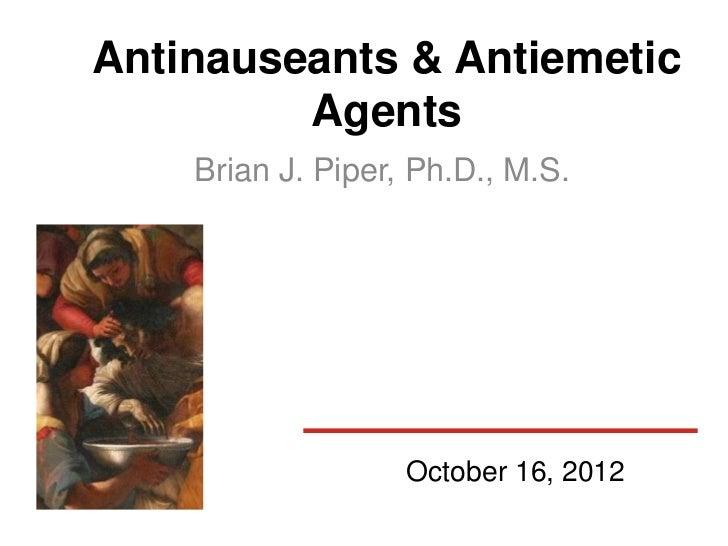 Antinauseants & Antiemetic         Agents    Brian J. Piper, Ph.D., M.S.                   October 16, 2012