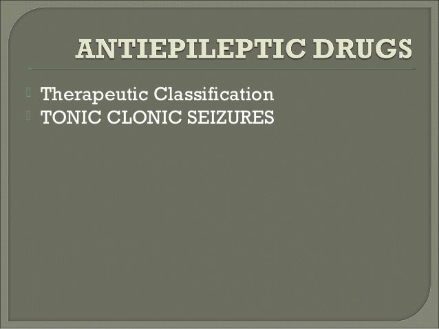    Therapeutic Classification   TONIC CLONIC SEIZURES