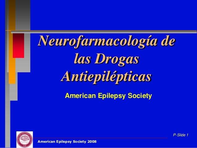 Neurofarmacología de     las Drogas   Antiepilépticas             American Epilepsy Society                               ...
