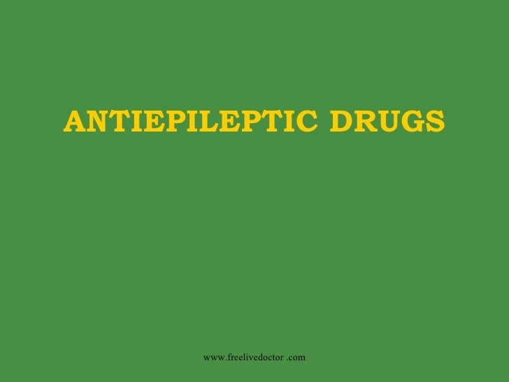 ANTIEPILEPTIC DRUGS www.freelivedoctor .com